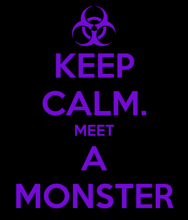 KEEP CALM. MEET A MONSTER