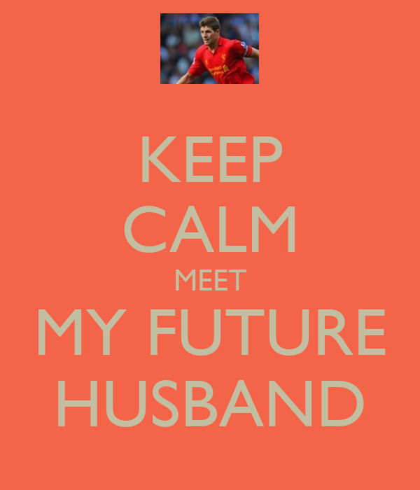 KEEP CALM MEET MY FUTURE HUSBAND