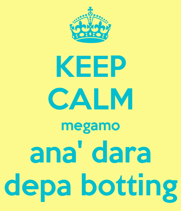 KEEP CALM megamo ana' dara depa botting