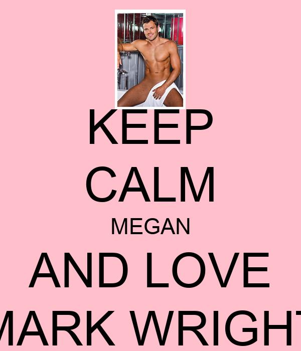 KEEP CALM MEGAN AND LOVE MARK WRIGHT