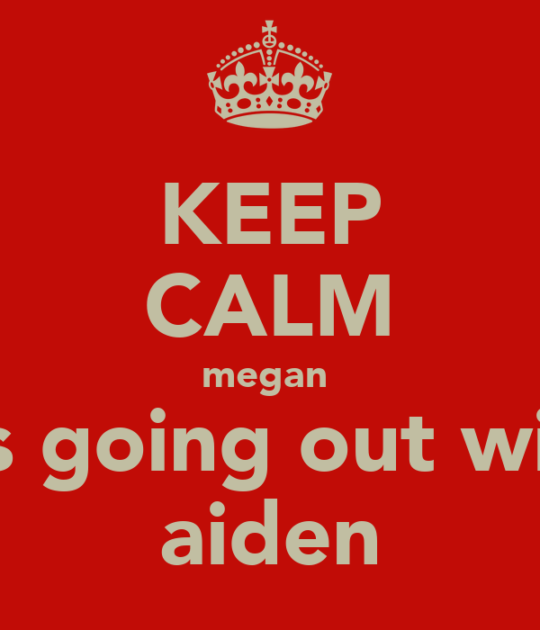 KEEP CALM megan  is going out wif aiden