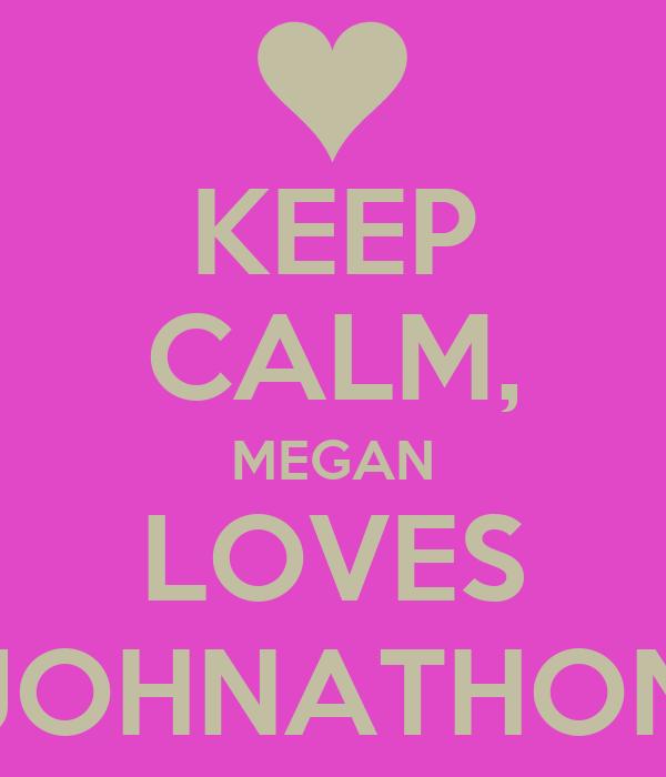 KEEP CALM, MEGAN LOVES JOHNATHON