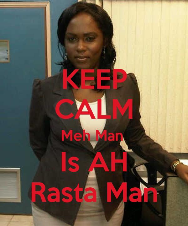 KEEP CALM Meh Man  Is AH Rasta Man