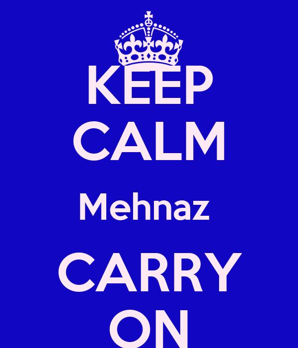 KEEP CALM Mehnaz  CARRY ON