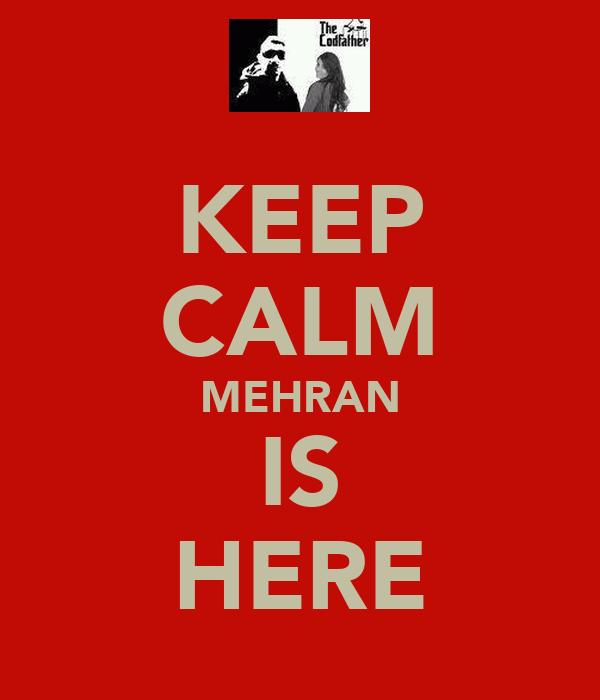 KEEP CALM MEHRAN IS HERE