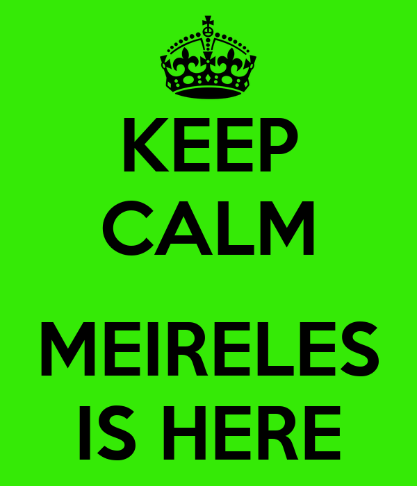 KEEP CALM  MEIRELES IS HERE