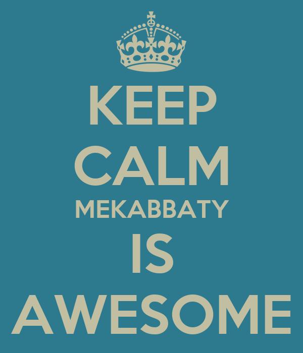 KEEP CALM MEKABBATY IS AWESOME