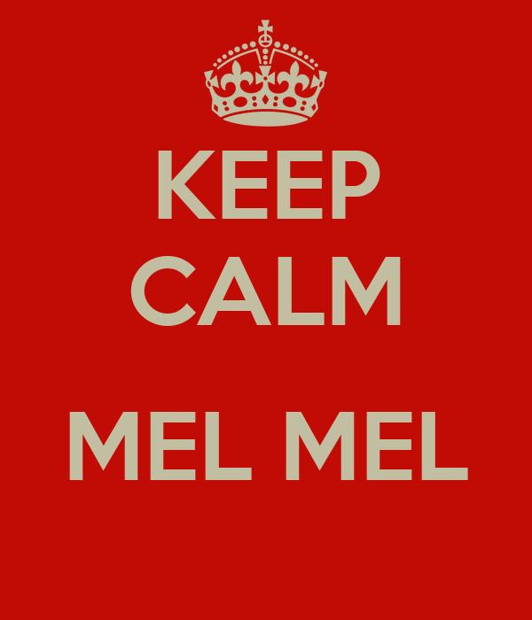 KEEP CALM  MEL MEL