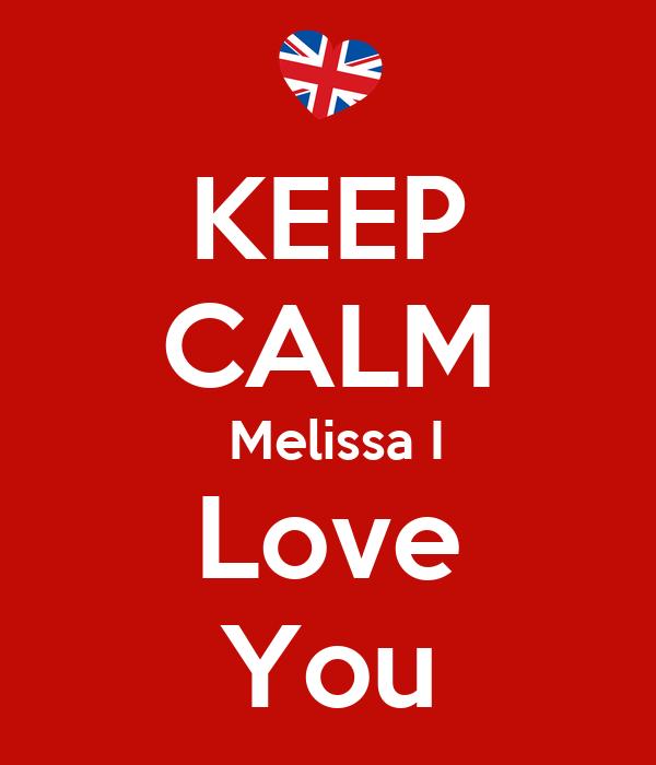 KEEP CALM  Melissa I Love You