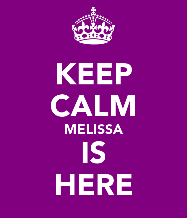 KEEP CALM MELISSA IS HERE