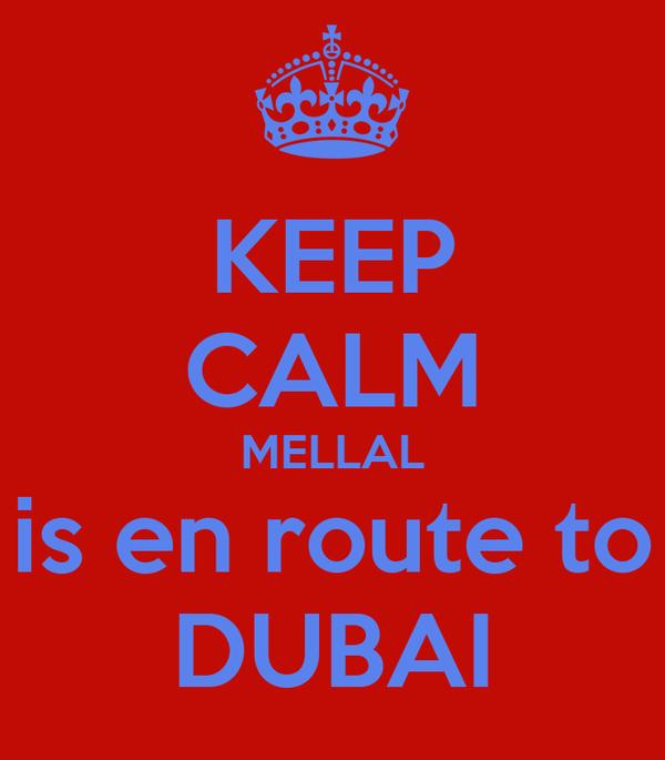 KEEP CALM MELLAL is en route to DUBAI