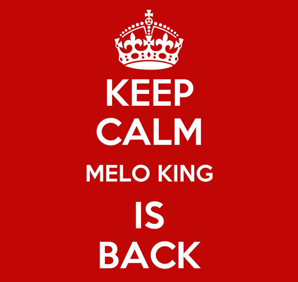 KEEP CALM MELO KING IS BACK