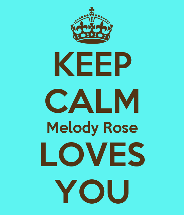 KEEP CALM Melody Rose LOVES YOU