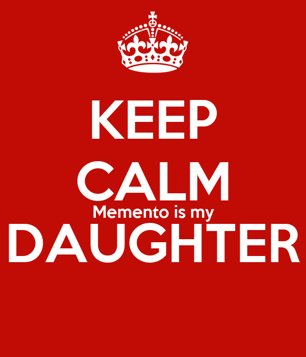 KEEP CALM Memento is my DAUGHTER