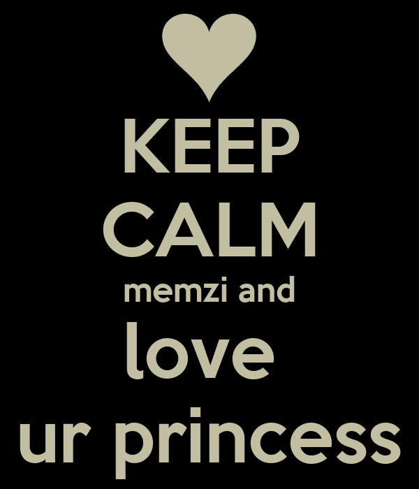 KEEP CALM memzi and love  ur princess