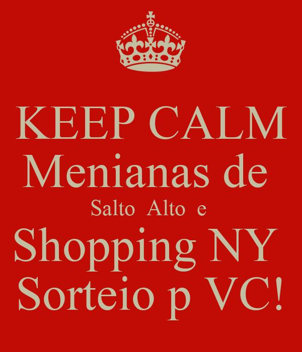 KEEP CALM Menianas de  Salto  Alto  e  Shopping NY  Sorteio p VC!