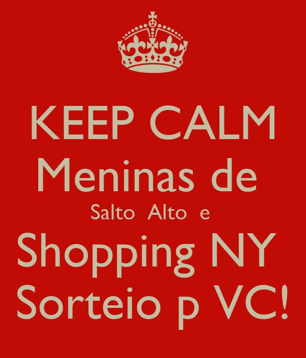 KEEP CALM Meninas de  Salto  Alto  e  Shopping NY  Sorteio p VC!