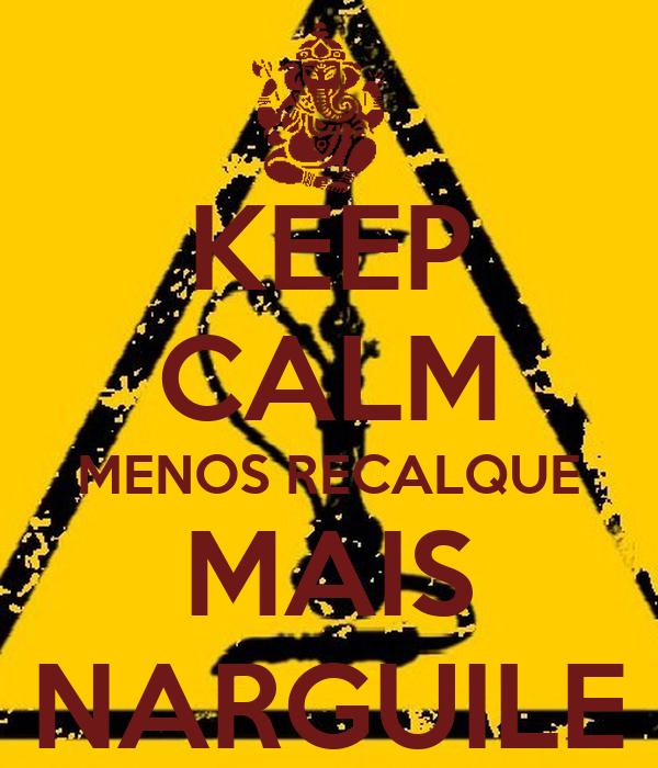 KEEP CALM MENOS RECALQUE MAIS NARGUILE