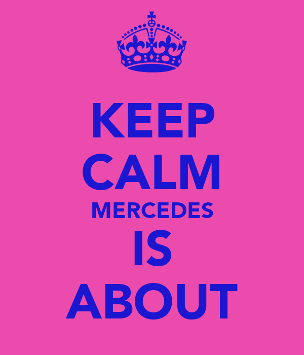 KEEP CALM MERCEDES IS ABOUT
