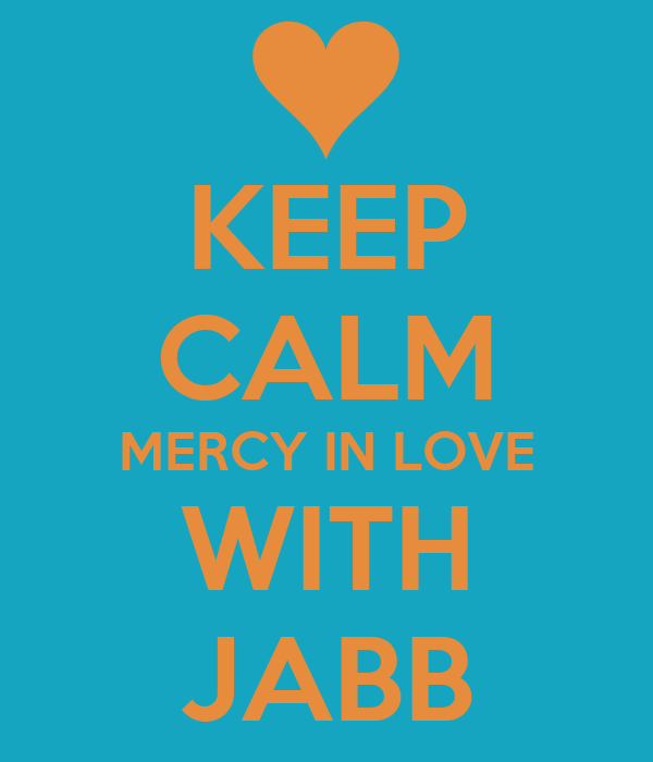 KEEP CALM MERCY IN LOVE WITH JABB