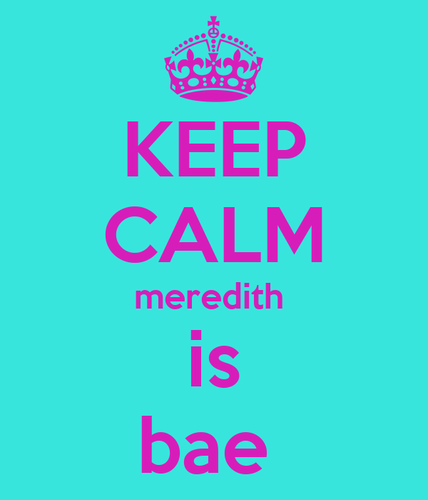 KEEP CALM meredith  is bae