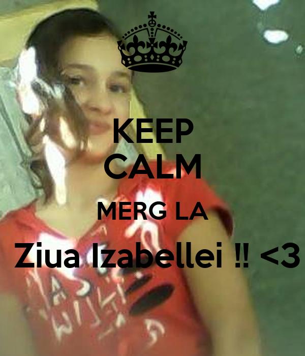 KEEP CALM MERG LA  Ziua Izabellei !! <3