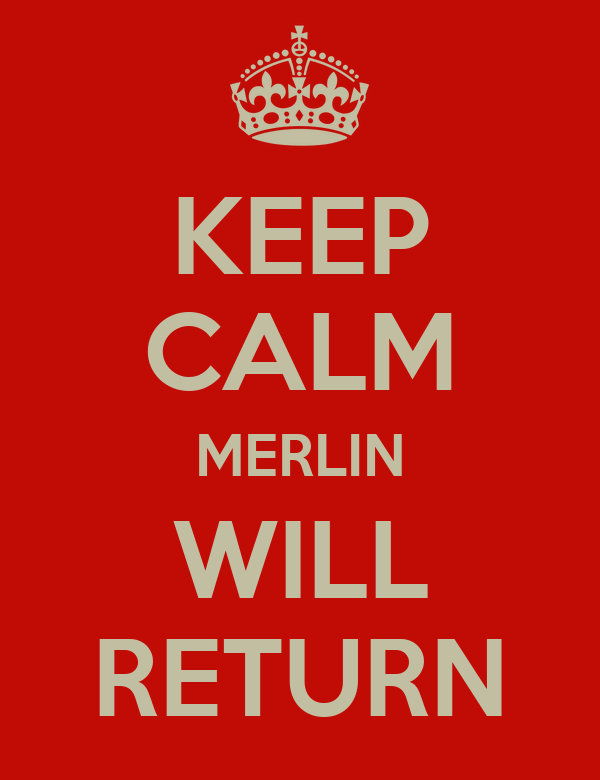 KEEP CALM MERLIN WILL RETURN