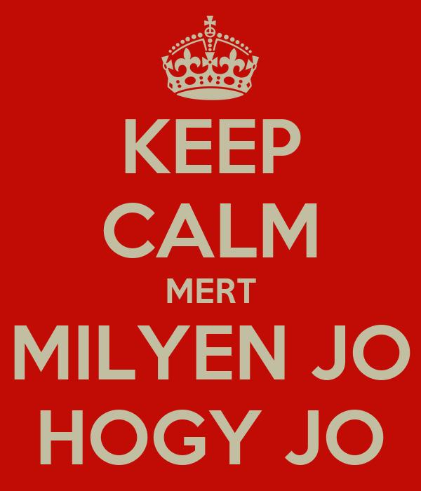KEEP CALM MERT MILYEN JO HOGY JO