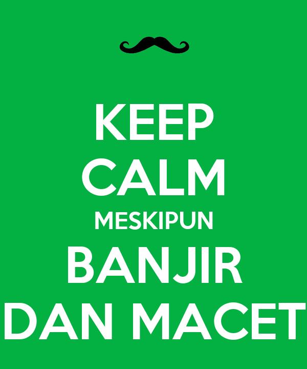 KEEP CALM MESKIPUN BANJIR DAN MACET
