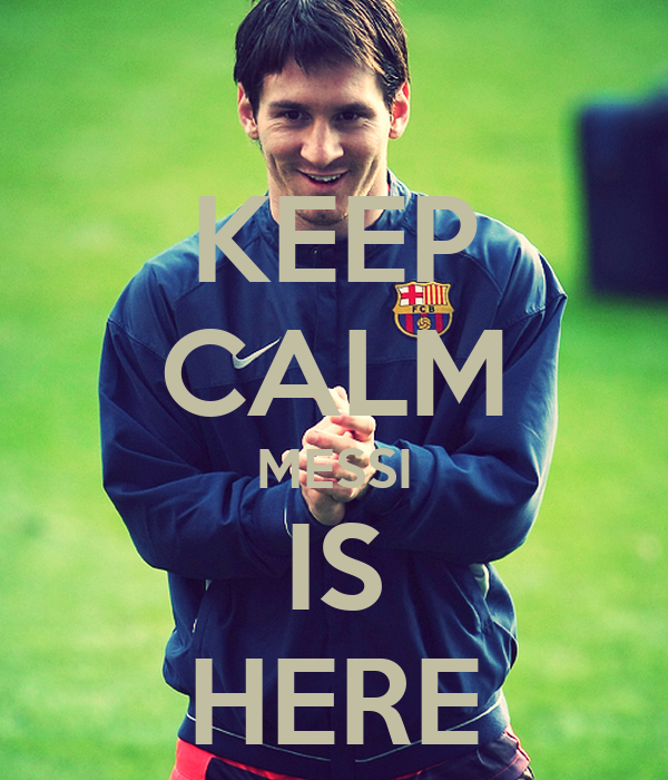 KEEP CALM MESSI IS HERE