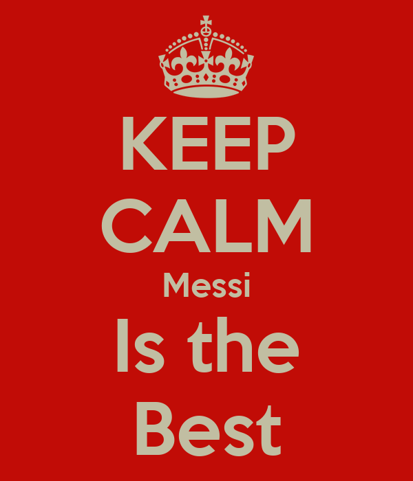 KEEP CALM Messi Is the Best