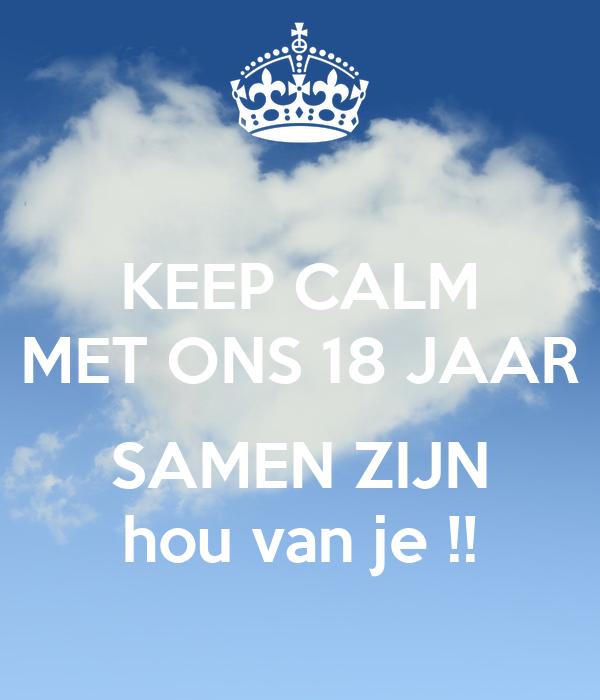 18 jaar samen KEEP CALM MET ONS 18 JAAR SAMEN ZIJN hou van je !! Poster  18 jaar samen