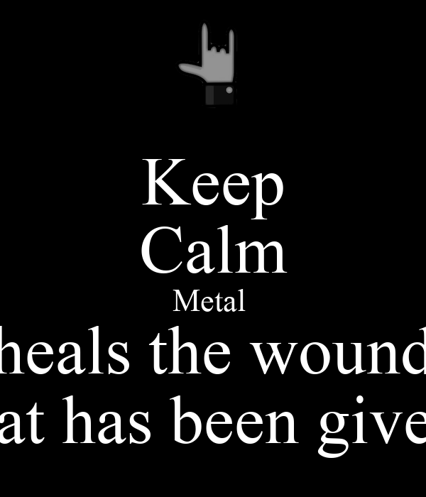Keep Calm Metal  heals the wound that has been given