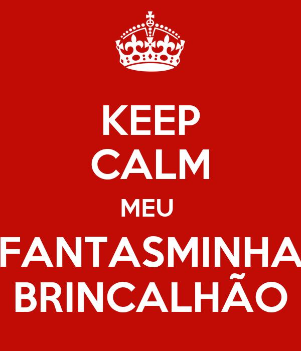 KEEP CALM MEU  FANTASMINHA BRINCALHÃO