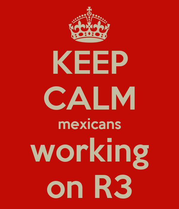 KEEP CALM mexicans working on R3