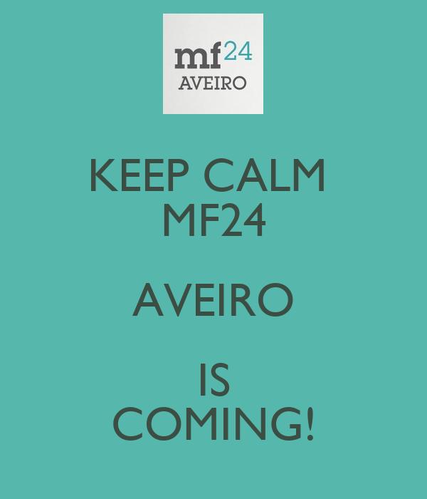 KEEP CALM  MF24 AVEIRO IS COMING!