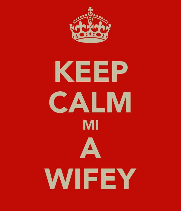 KEEP CALM MI A WIFEY