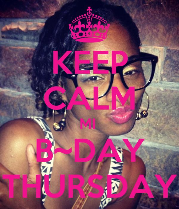 KEEP CALM MI  B~DAY THURSDAY