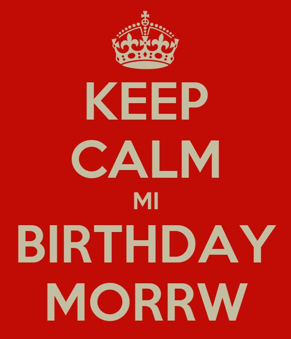 KEEP CALM MI BIRTHDAY MORRW
