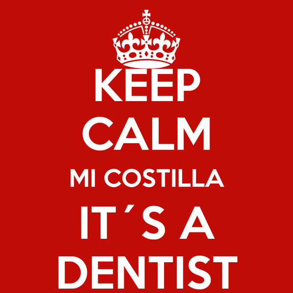 KEEP CALM MI COSTILLA IT´S A DENTIST