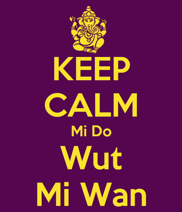 KEEP CALM Mi Do Wut Mi Wan