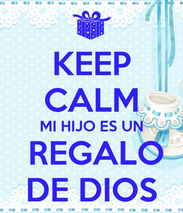KEEP CALM MI HIJO ES UN  REGALO DE DIOS