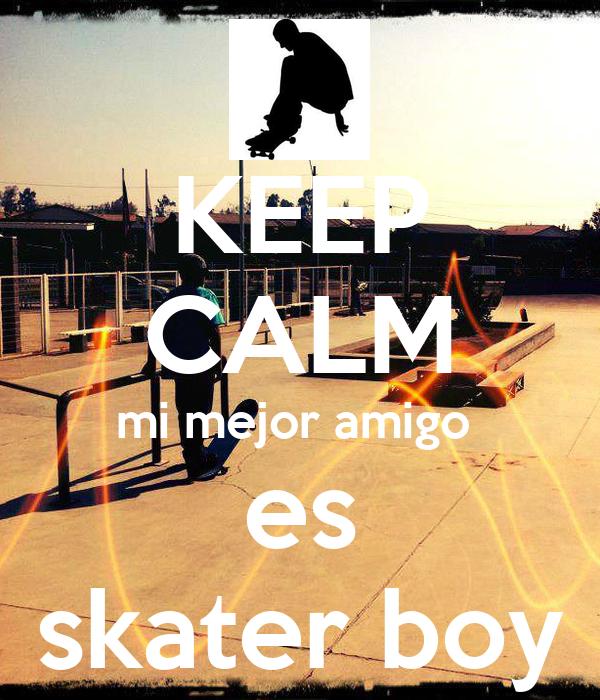 KEEP CALM mi mejor amigo  es skater boy