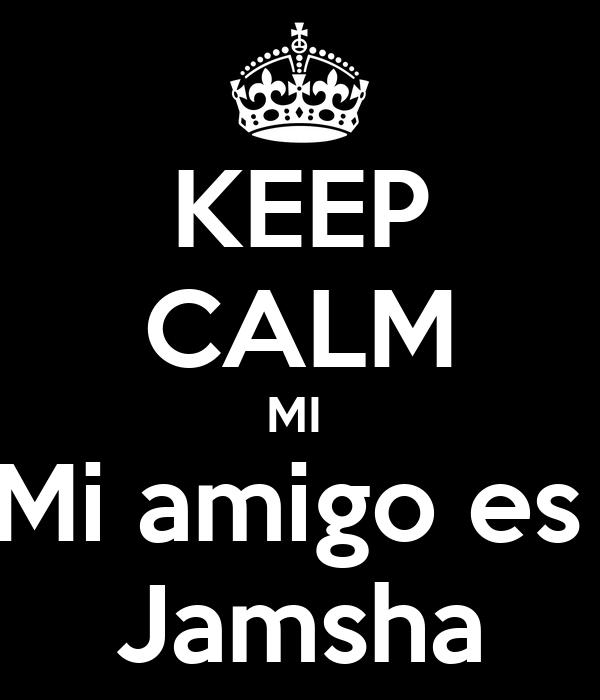 KEEP CALM MI  Mi amigo es  Jamsha