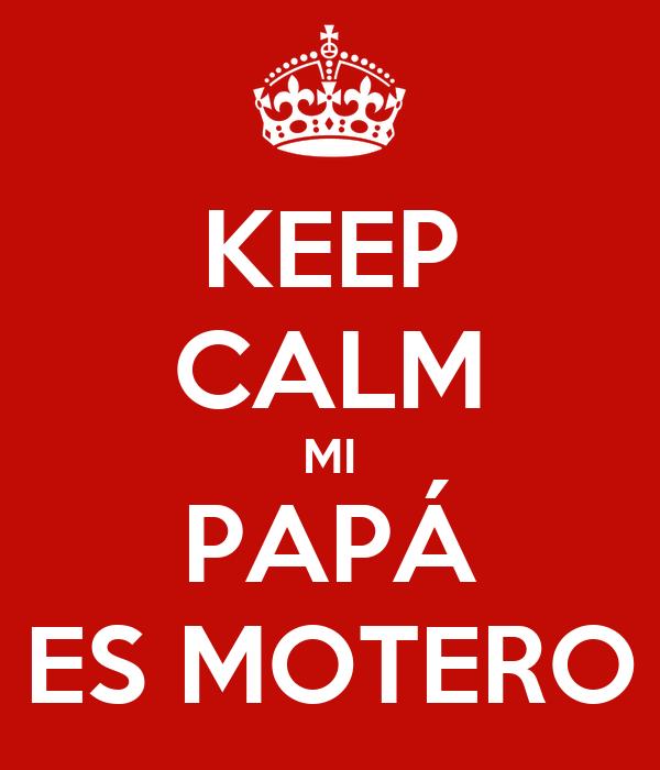 KEEP CALM MI PAPÁ ES MOTERO