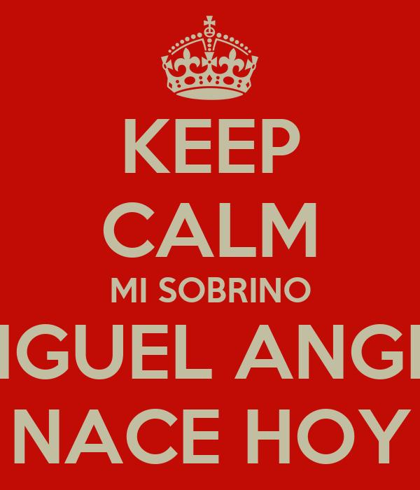 KEEP CALM MI SOBRINO MIGUEL ANGEL NACE HOY
