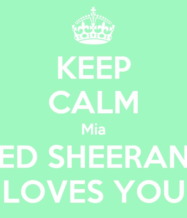 KEEP CALM Mia ED SHEERAN LOVES YOU