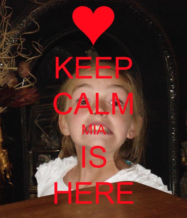 KEEP CALM MIA IS HERE