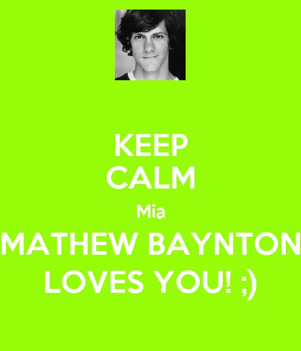 KEEP CALM Mia MATHEW BAYNTON LOVES YOU! ;)