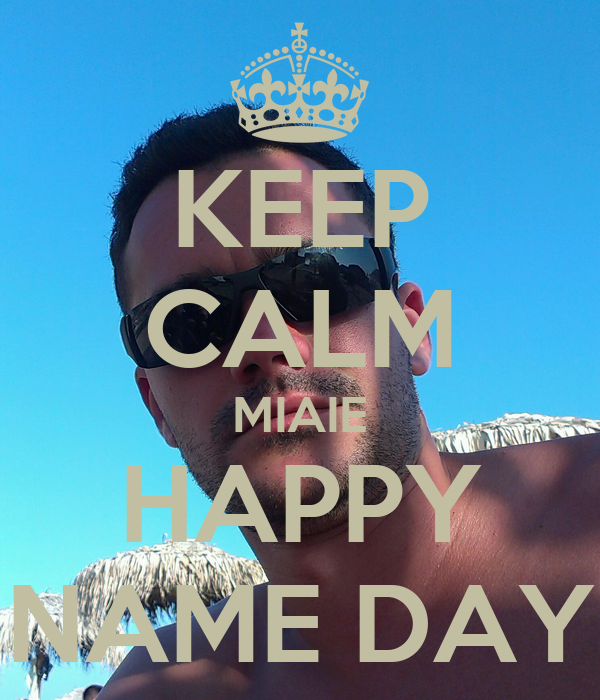 KEEP CALM MIAIE HAPPY NAME DAY